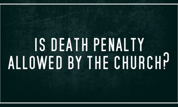 Is Death Penalty allowed by the Church?