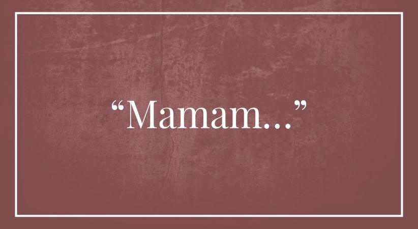 """""""Mamam…"""""""