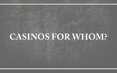 CASINOS FOR WHOM?