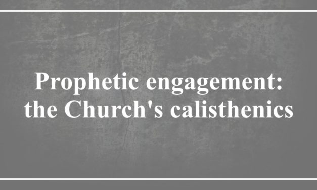 Prophetic engagement:  the Church's calisthenics