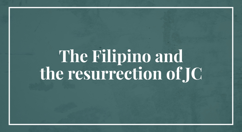 The Filipino and the resurrection of JC