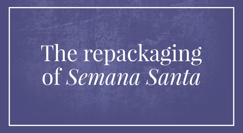 The repackaging of Semana Santa
