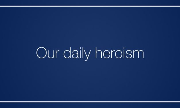 Our daily heroism