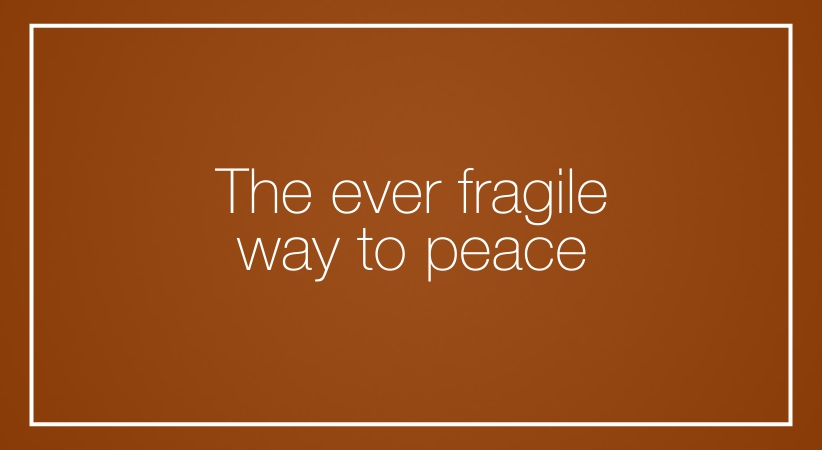 The ever fragile way to peace