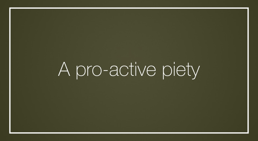 A pro-active piety