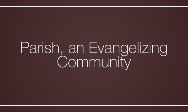 Parish, an Evangelizing Community