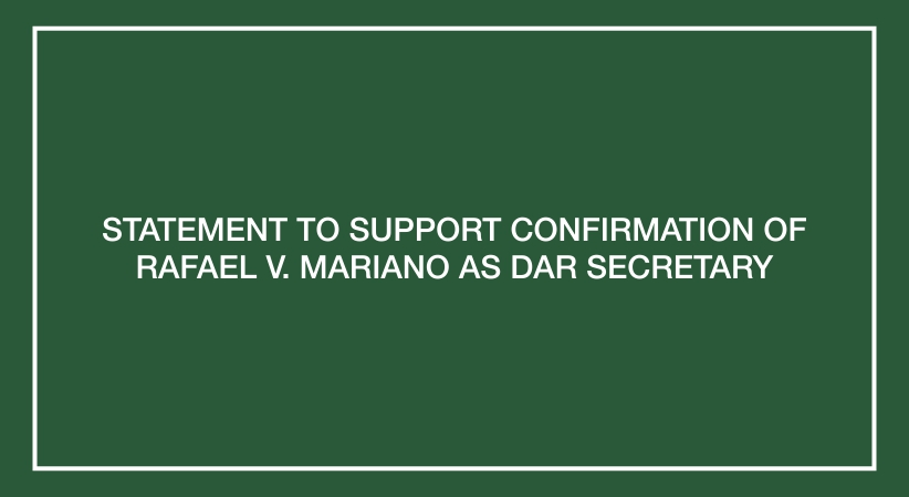 Statement to Support Confirmation of Rafael V. Mariano as DAR Secretary