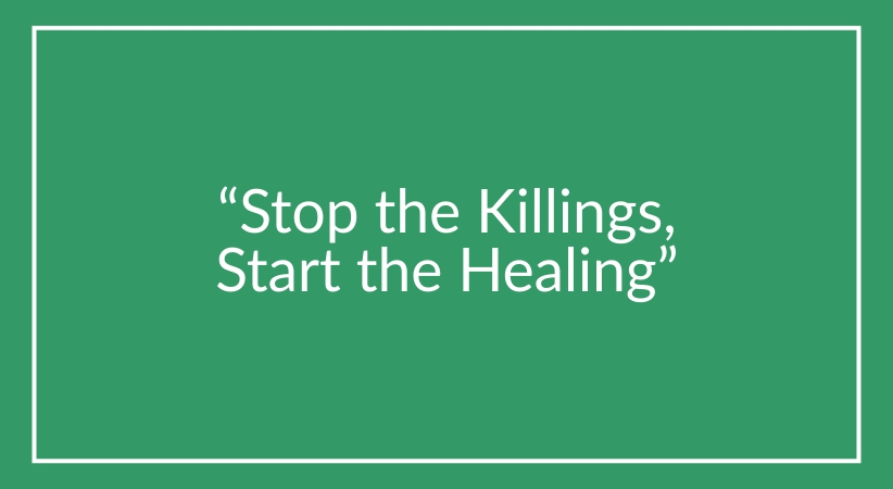 """Stop the Killings, Start the Healing"""
