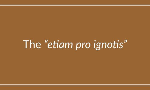 """The """"etiam pro ignotis"""""""