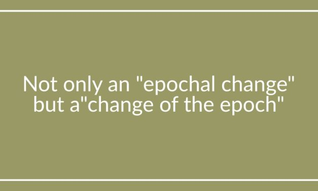 "Not only an ""epochal change"" but a ""change of the epoch"""