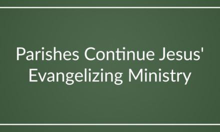 Parishes Continue Jesus' Evangelizing Ministry