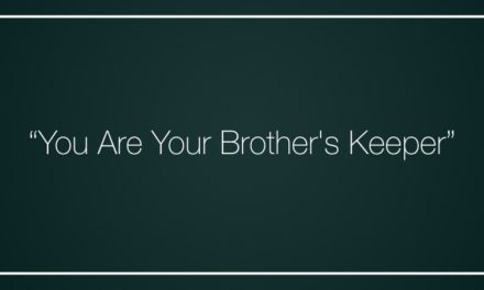"""You Are Your Brother's Keeper"""