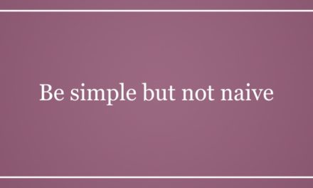 Be simple but not naive