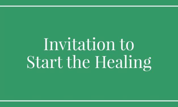 Invitation to Start the Healing