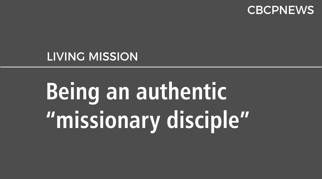 "Being an authentic ""missionary disciple"""