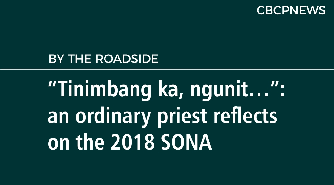"""Tinimbang ka, ngunit…"": an ordinary priest reflects  on the 2018 SONA"