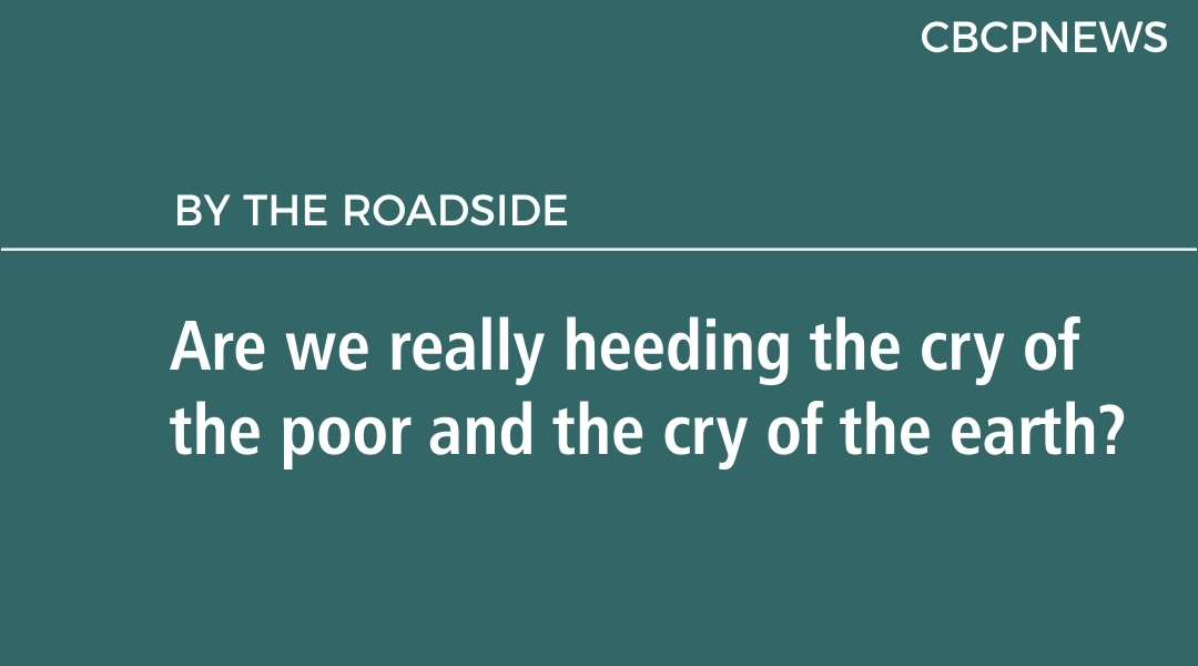 Are we really heeding the cry of the poor and  the cry of the earth?
