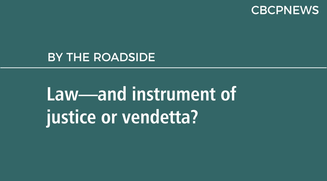 Law—and instrument of justice or vendetta?
