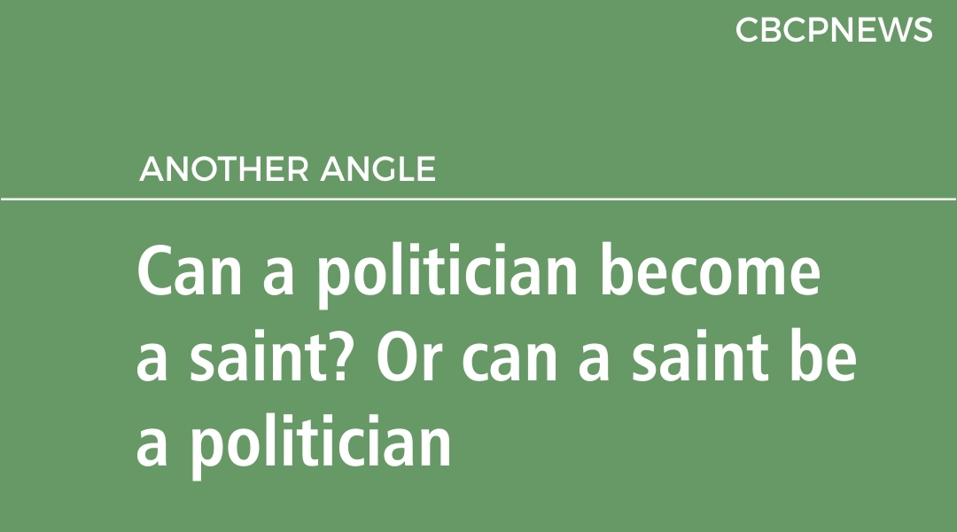 Can a politician become a saint? Or can a saint be a politician