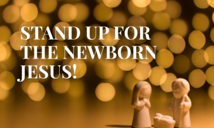 STAND UP FOR THE NEWBORN JESUS!