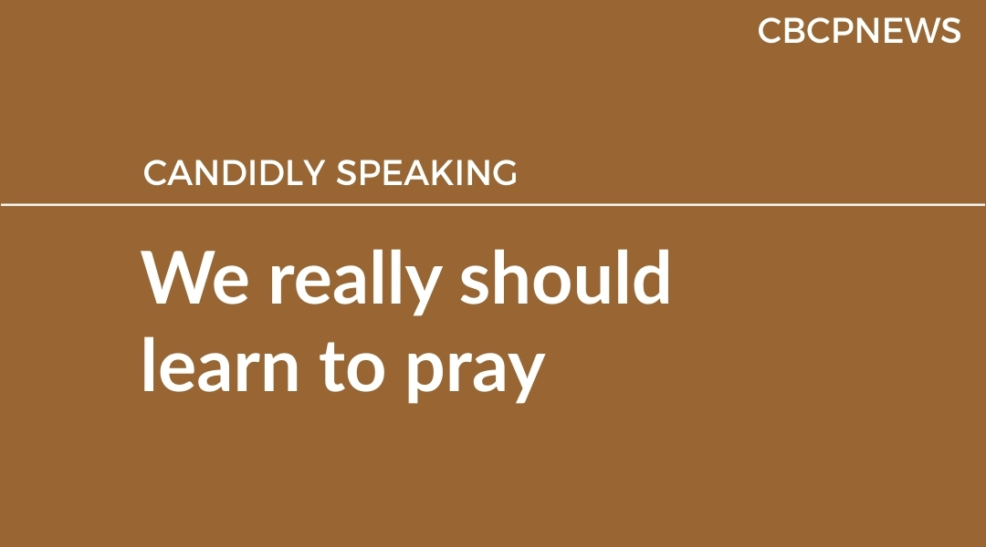 We really should learn to pray