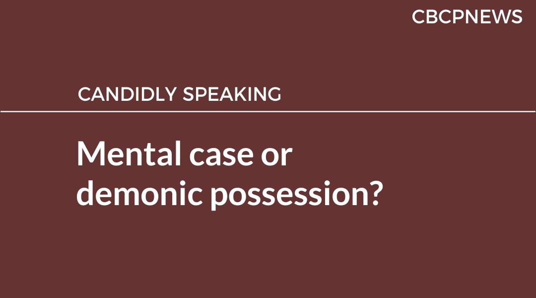 Mental case or demonic possession?