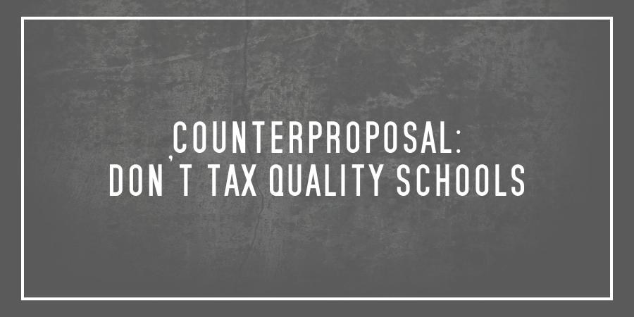 Counterproposal: Don't tax qualityschools