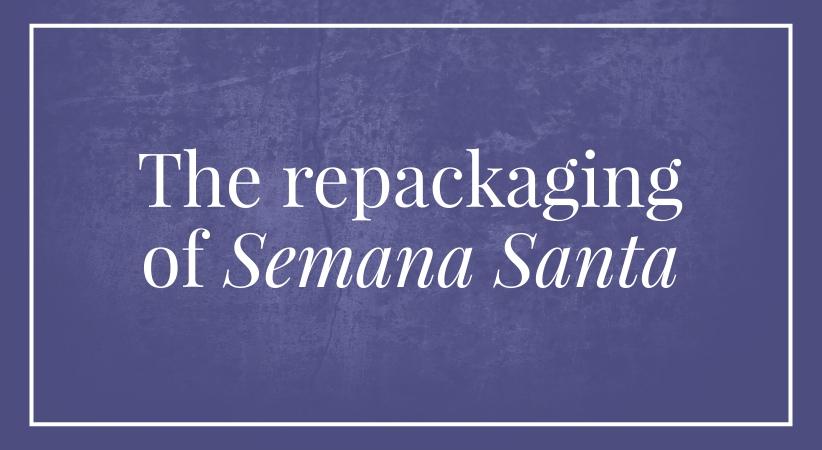 The repackaging of Semana Santa