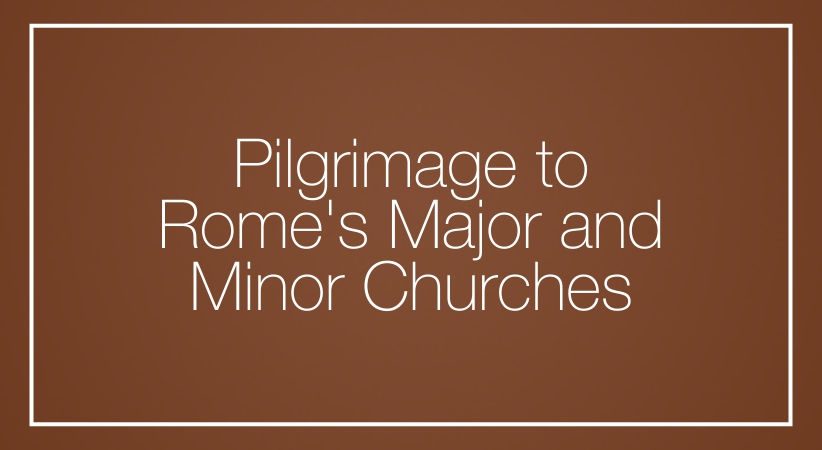 Pilgrimage to Rome's Major and Minor Churches