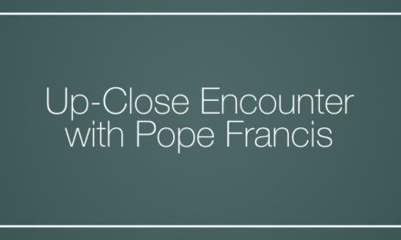 Up-Close Encounter with Pope Francis