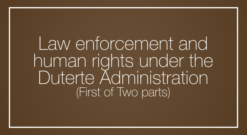 Law enforcement and human rights under the  Duterte Administration (First of Two parts)