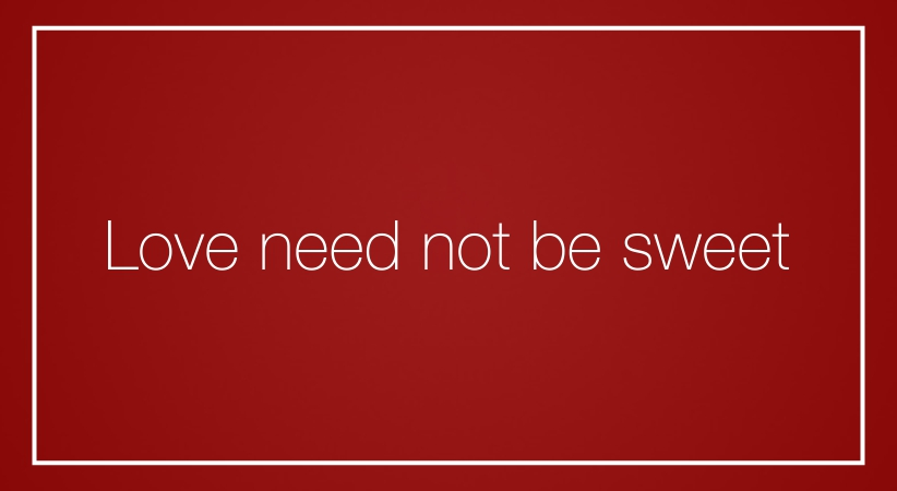 Love need not be sweet