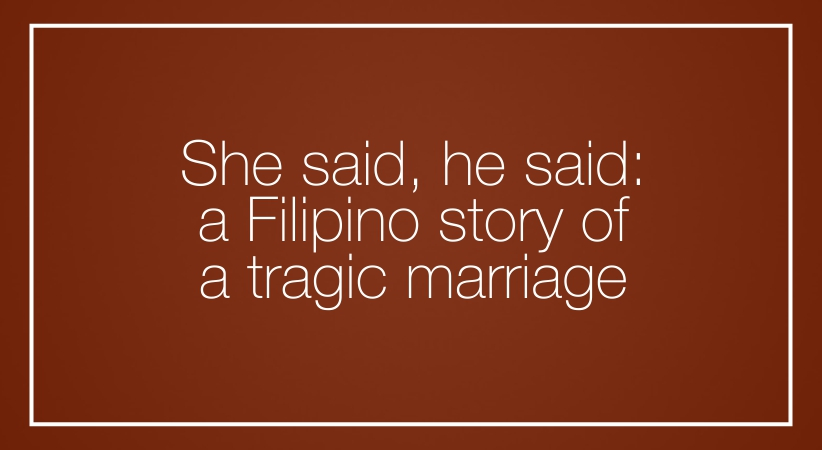 She said, he said: a Filipino story of a tragic marriage