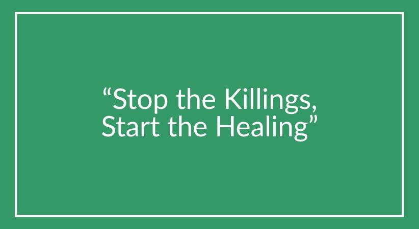 """Stop the Killings, Start the Healing"""