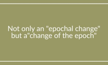 """Not only an """"epochal change"""" but a """"change of the epoch"""""""