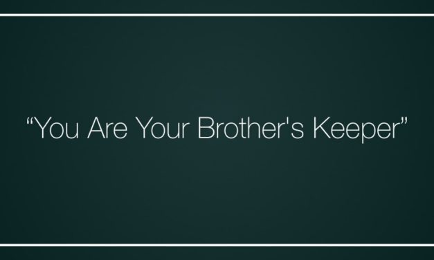 """""""You Are Your Brother's Keeper"""""""