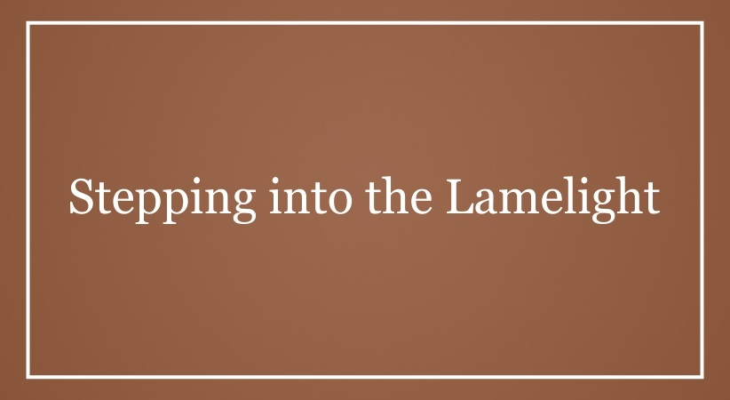 Stepping into the Lamelight