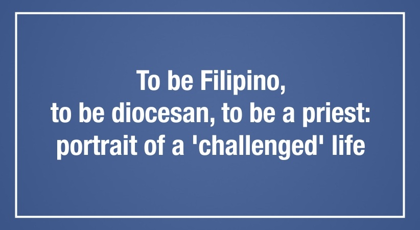 To be Filipino, to be diocesan, to be a priest:  portrait of a 'challenged' life