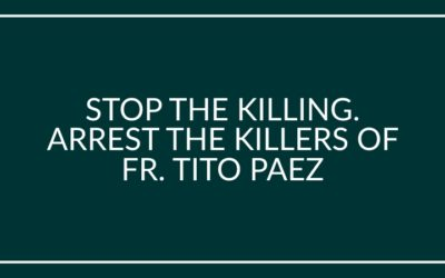STOP THE KILLING. ARREST THE KILLERS OF FR. TITO PAEZ