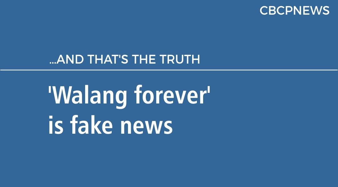 'Walang forever' is fake news