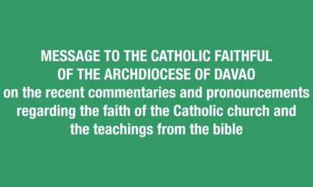 MESSAGE TO THE CATHOLIC FAITHFUL OF THE ARCHDIOCESE OF DAVAO on the recent commentaries and pronouncements regarding the faith of the Catholic church and the teachings from the bible