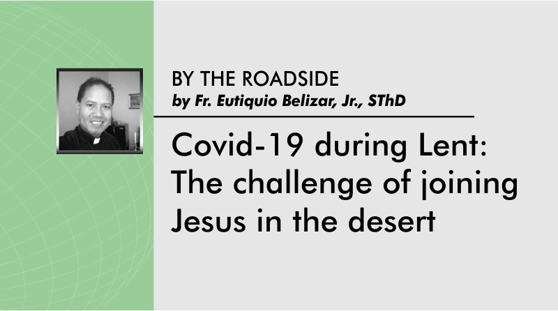 Covid-19 during Lent:  The challenge of joining  Jesus in the desert